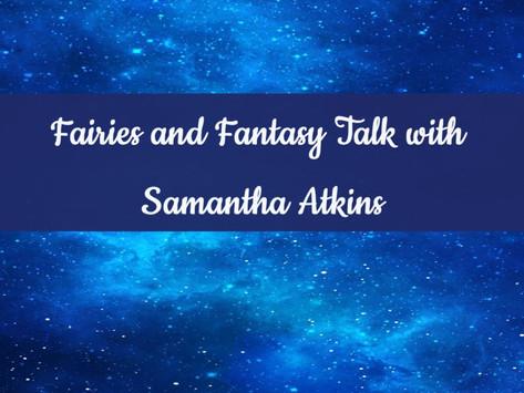 Fairies and Fantasy Talk with Samatha Atkins