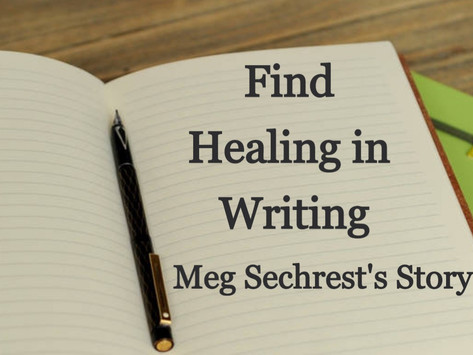 Find Healing in Writing: Meg Sechrest's Story