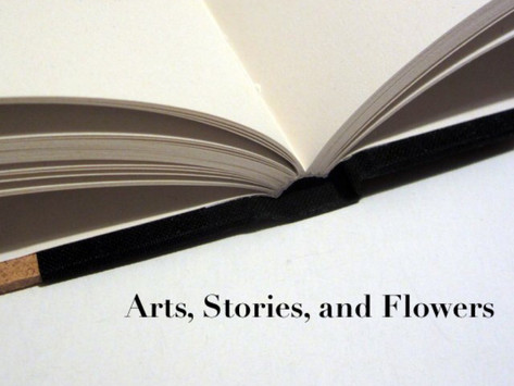 Arts, Stories, and Flowers (during a quarantine)