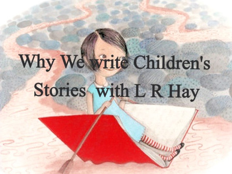 Why We Write Children's Stories with L R Hay