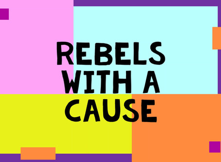 REBELS WITH A CAUSE - WE WANT TO HEAR FROM YOU!