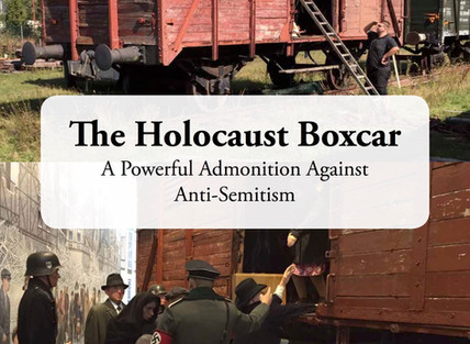 The Holocaust Boxcar - A Powerful Admonition Against Anti-Semitism
