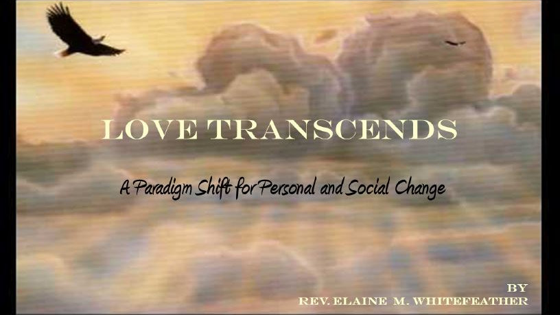 LOVE TRANSCENDS by Rev. Elaine M. Whitefeather