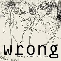W.R.O.N.G. - Heavy Constructions