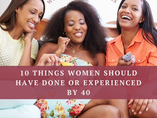10 Things Women Should Have Done or Experienced by 40