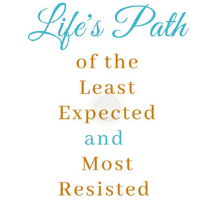Life's Least Expected and Most Resisted Paths