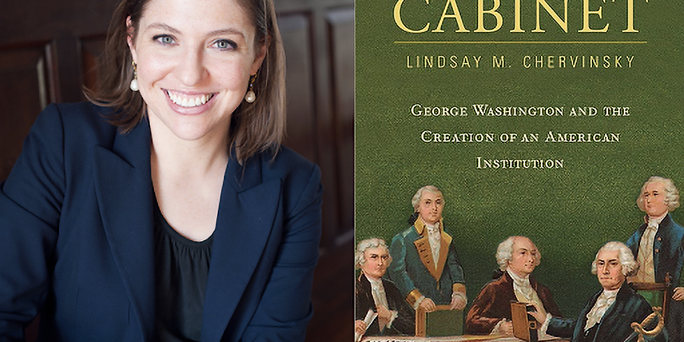 Sweet Thursdays presents Lindsay Chervinsky, The Cabinet: George Washington and the Creation of an American Institution