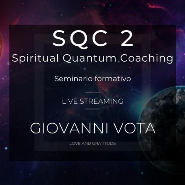 20-21/11/2021 SQC 2 - Spiritual Quantum Coaching™ in Live streaming a cura dell'Ing. Giovanni Vota