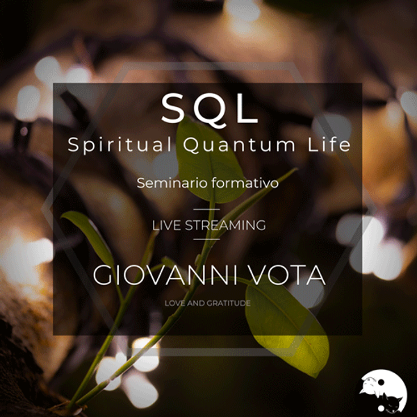 13-14/11/2021 SQL - Spiritual Quantum Life in Live streaming con Ing. Giovanni Vota