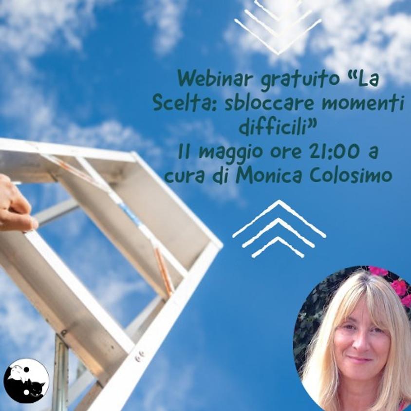 """11/05/2021 Webinar gratuito """"La Scelta: sbloccare momenti difficili"""" a cura di Monica Colosimo"""