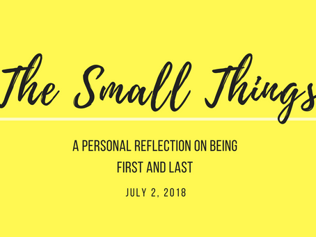 The small things: A personal reflection on being first and last