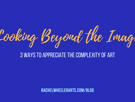 Looking Beyond the Image: 3 ways to appreciate the complexity of art