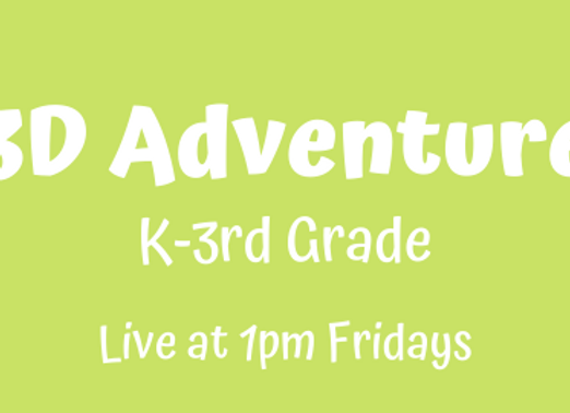 3D Adventure K-3rd [Fri 1pm Live] JUNE