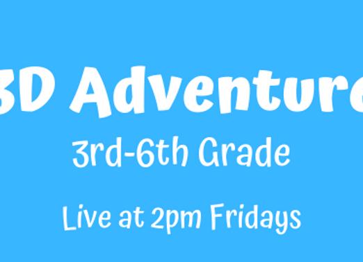 3D Adventure 3rd-6th [Fri 2pm Live] JUNE