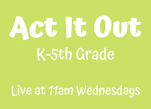 Act It Out K-5th [Wed 11am Live] JUNE