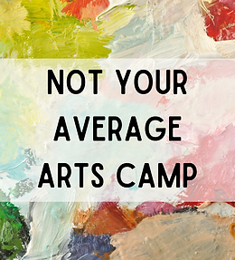 Not Your Average Arts Camp