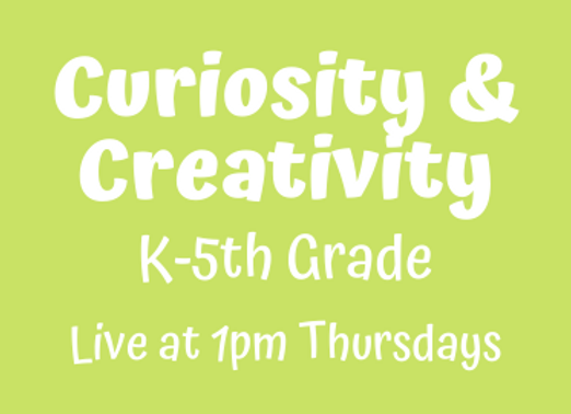 Curiosity & Creativity K-5th [Thu 1pm Live] JUNE