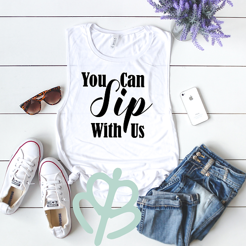 You Can Sip With Us- Muscle Tank