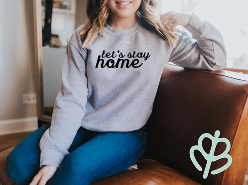 Let's Stay Home Sweatshirt