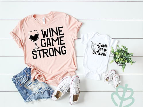 Wine Game Strong, Whine Game Strong- Matching Shirts