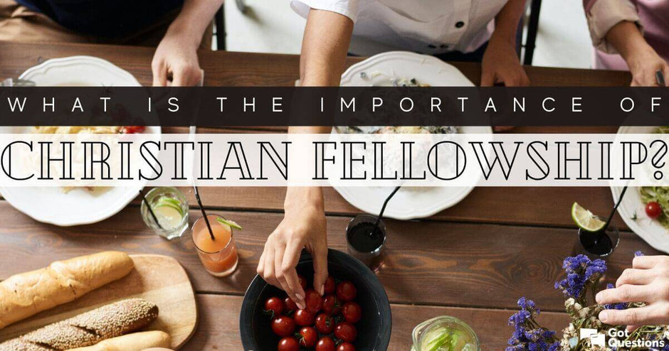 What is the importance of Christian fellowship?