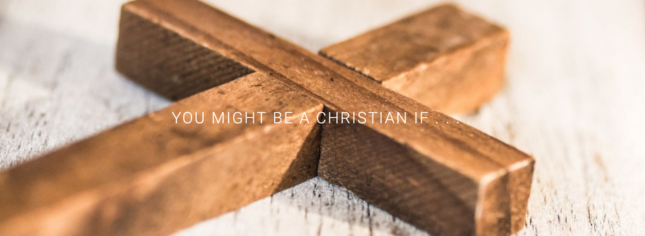 You Might Be A Christian If...