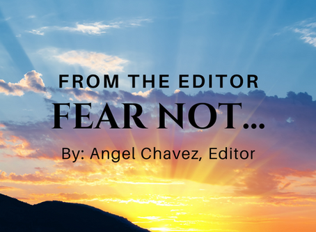 FEAR NOT! From The Editor, Angel Chavez