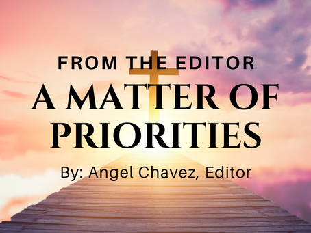 From the Editor, Angel Chavez:  A Matter of Priorities