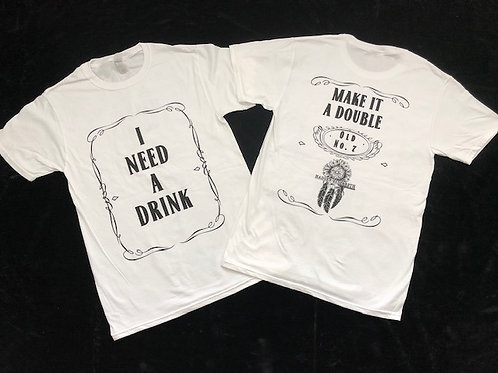 I NEED A DRINK SHIRT