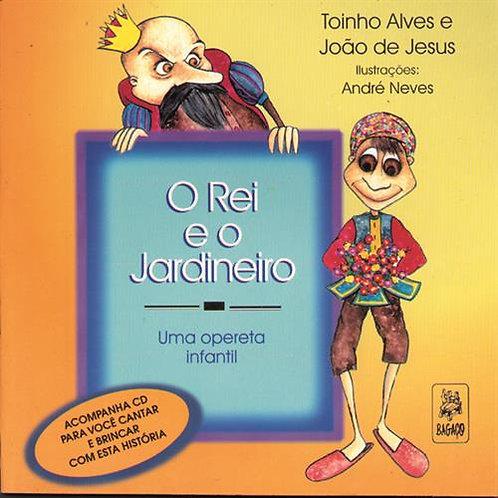 LIVRO O REI E O JARDINEIRO - TOINHO ALVES