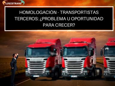 HOMOLOGACIÓN - TRANSPORTISTAS TERCEROS: ¿PROBLEMA U OPORTUNIDAD PARA CRECER?