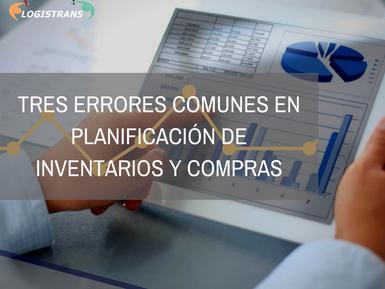 TRES ERRORES COMUNES EN PLANIFICACIÓN DE INVENTARIOS Y COMPRAS