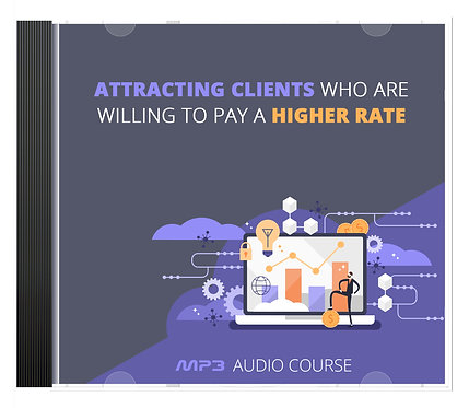 Attracting Clients Who Are Willing To Pay A Higher Rate Audio Pack