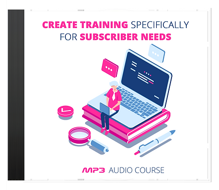 Create Training Specifically For Subscriber Needs Audio Pack