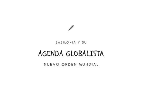BABILONIA Y SU AGENDA GLOBALISTA