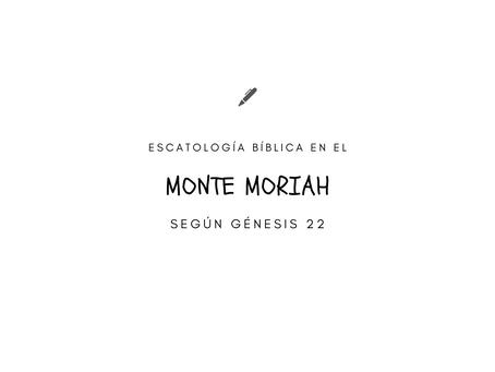ESCATOLOGÍA BÍBLICA EN EL MONTE MORIAH