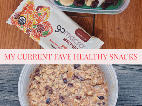 My Current Fave Healthy Snacks