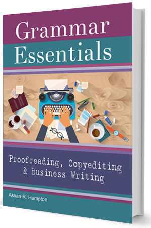 Grammar Essentials for Proofreading, Copyediting & Business Writing Book by Ashan R. Hampton