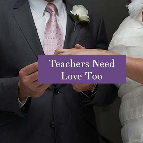 Teachers Need Love Too