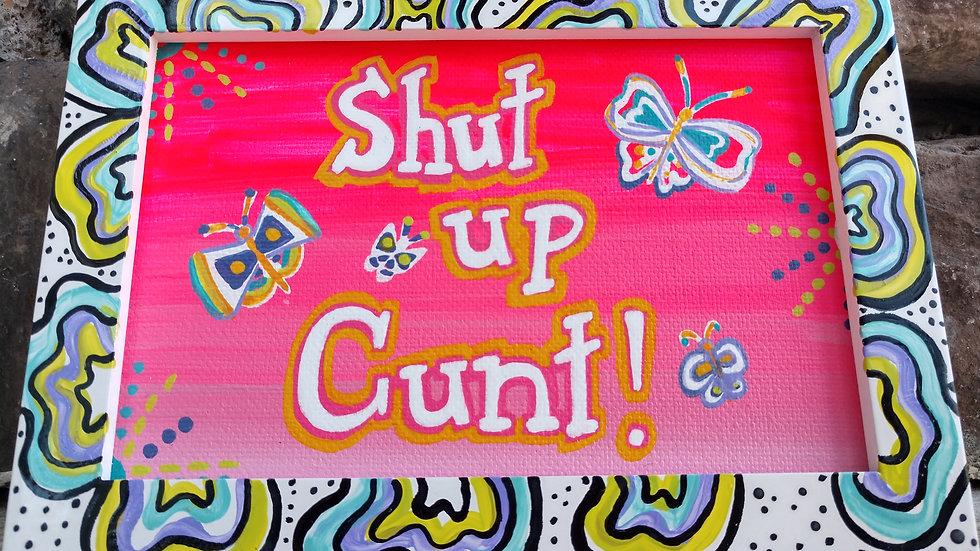 Shut Up Cunt!