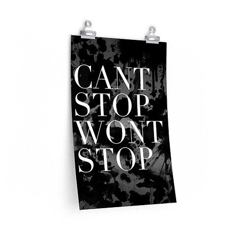 Cant Stop, Wont Stop- Dark Print