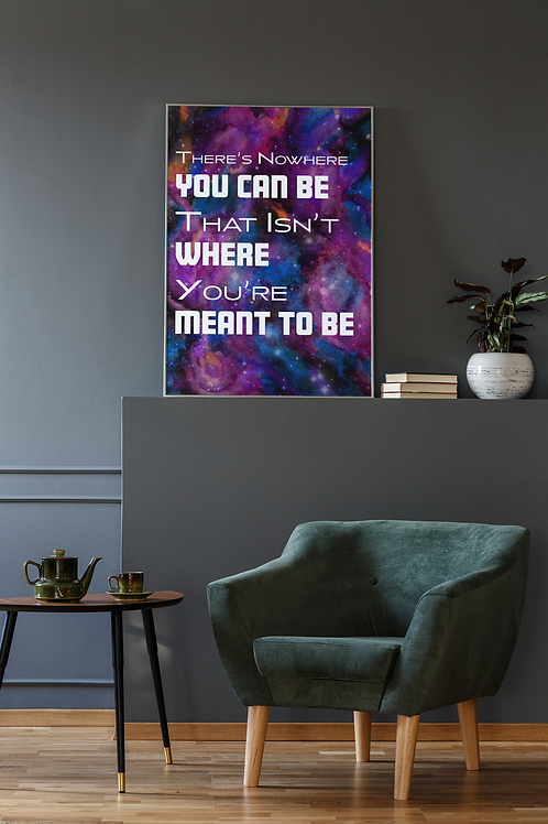 Where You're Meant To Be Print