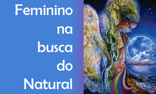 """Feminino na Busca do Natural"