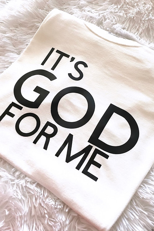 ITS GOD FOR ME TSHIRT