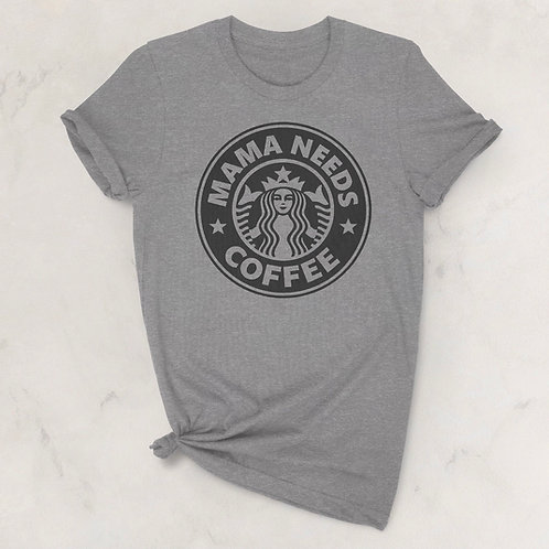MAMA  NEEDA COFFEE