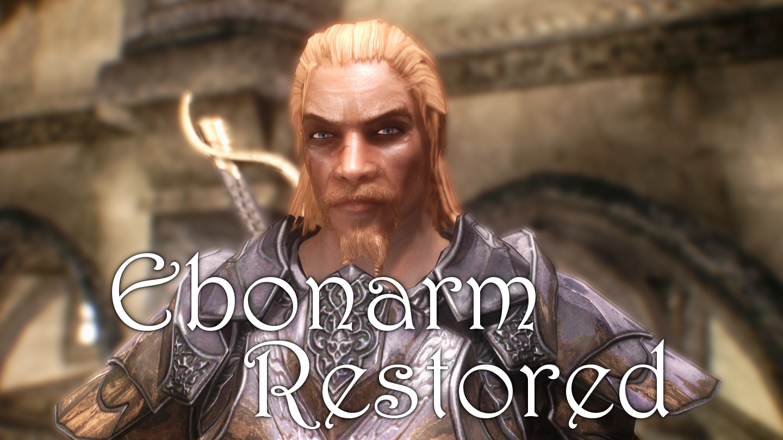 Ebonarm Restored