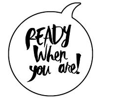 READY WHEN YOU ARE