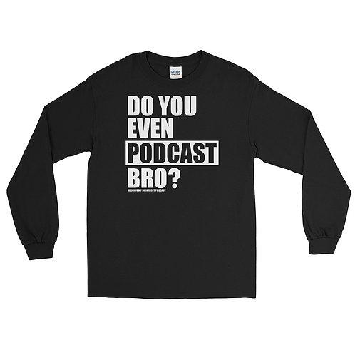 Do You Event Podcast Bro Long Sleeve Shirt