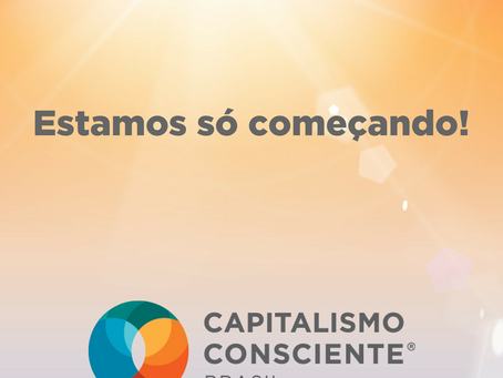 O Capitalismo Consciente está só começando!