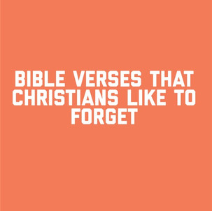 Bible Verses That Christians Like To Forget